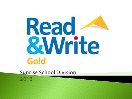 Sunrise School Division 2013. Student independence Foster specific skill development Access to curricular content Increase motivation Provide alternative.