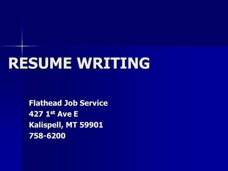 RESUME WRITING Flathead Job Service 427 1 st Ave E Kalispell, MT 59901 758-6200.