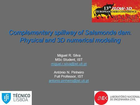 Complementary spillway of Salamonde dam. Physical and 3D numerical modeling 1 Miguel R. Silva MSc Student, IST António N. Pinheiro.