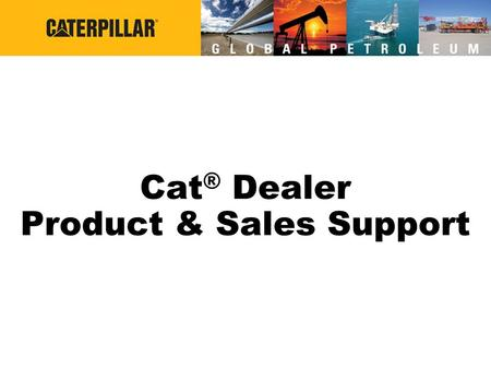 Cat ® Dealer Product & Sales Support. Cat ® Dealer Support Industry Specific Sales and Product Support Coverage Parts Distribution Service Tools Training.