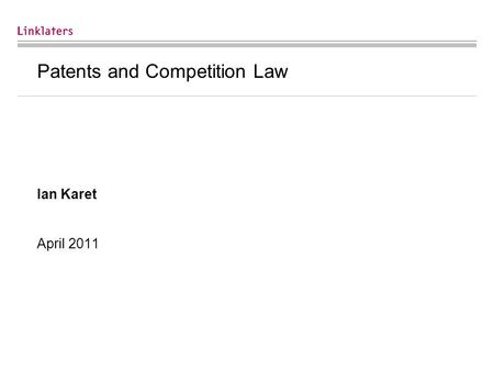 Patents and Competition Law Ian Karet April 2011.