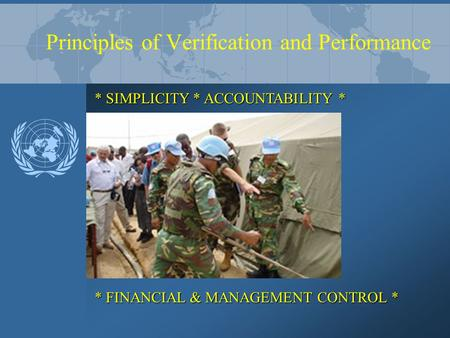 Principles of Verification and Performance * SIMPLICITY * ACCOUNTABILITY * * FINANCIAL & MANAGEMENT CONTROL *