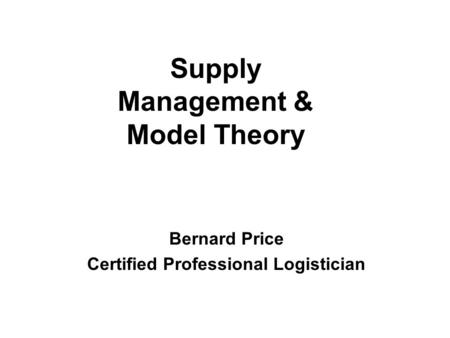 Bernard Price Certified Professional Logistician Supply Management & Model Theory.