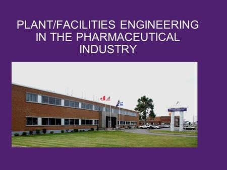 PLANT/FACILITIES ENGINEERING IN THE PHARMACEUTICAL INDUSTRY.