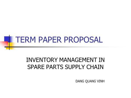 TERM PAPER PROPOSAL INVENTORY MANAGEMENT IN SPARE PARTS SUPPLY CHAIN DANG QUANG VINH.