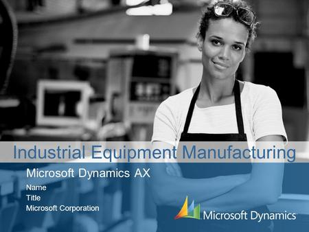Microsoft Dynamics AX Name Title Microsoft Corporation Industrial Equipment Manufacturing.