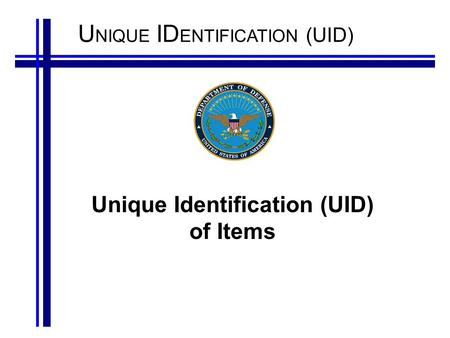 U NIQUE ID ENTIFICATION (UID) Unique Identification (UID) of Items.