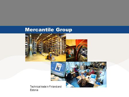 Mercantile Group Technical trade in Finland and Estonia.