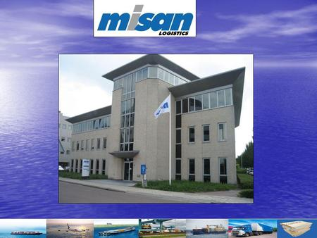 INTRODUCTION o About Misan Logistics o History of Misan Logistics o Logistic services - Seafreight –LCL / FCL - Airfreight - Trucking / Rail / Barge -