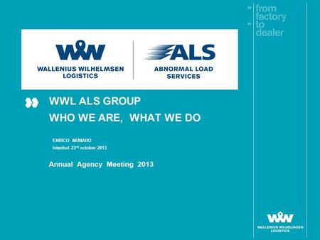 WWL ALS GROUP WHO WE ARE, WHAT WE DO Annual Agency Meeting 2013 ENRICO MUNARO Istanbul 23 rd october 2013.