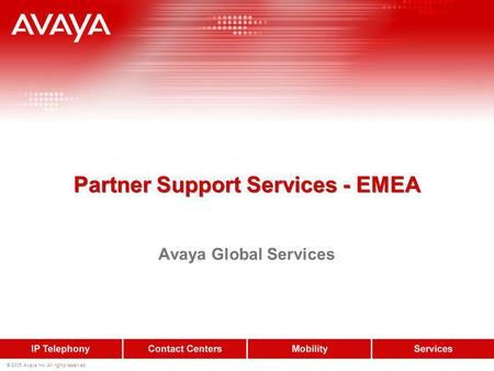 © 2005 Avaya Inc. All rights reserved. Partner Support Services - EMEA Avaya Global Services.