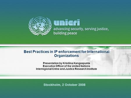 Best Practices in IP enforcement for International Organizations Presentation by Kristiina Kangaspunta Executive Officer of the United Nations Interregional.