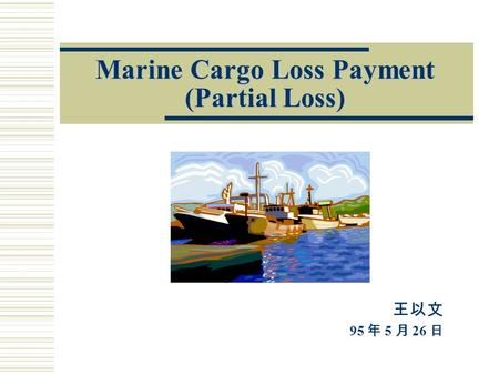 Marine Cargo Loss Payment (Partial Loss) 95 5 26.