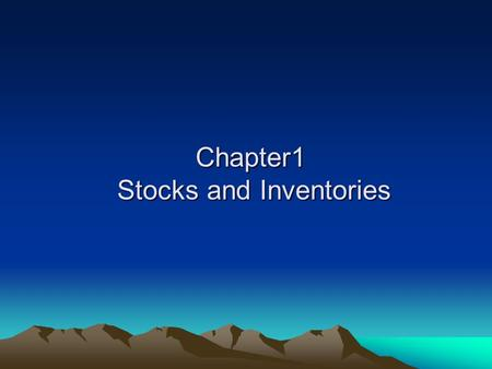 Chapter1 Stocks and Inventories. Aims of the chapter Introduce the ideas that lie behind inventory management. Define the terms used. Describe the general.