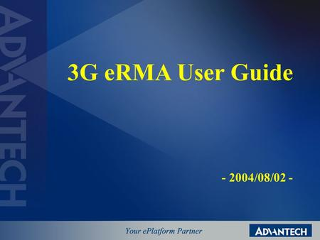 3G eRMA User Guide - 2004/08/02 -. 3G eRMA Homepage Login Block - E-mail Address Format Search Block - RMA No - Serial Number - Product Name - Customer.
