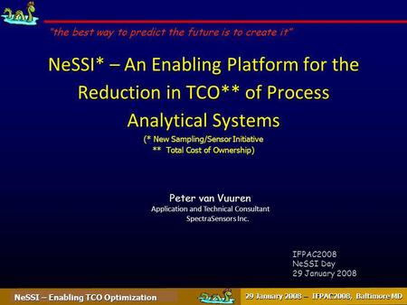 NeSSI – Enabling TCO Optimization 29 January 2008 – IFPAC2008, Baltimore MD NeSSI* – An Enabling Platform for the Reduction in TCO** of Process Analytical.