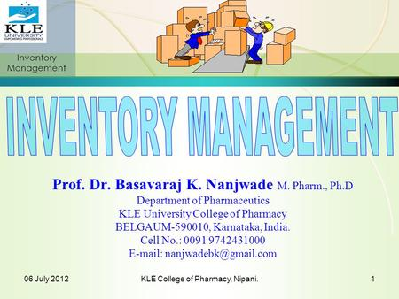 Inventory Management 06 July 2012KLE College of Pharmacy, Nipani.1 Prof. Dr. Basavaraj K. Nanjwade M. Pharm., Ph.D Department of Pharmaceutics KLE University.