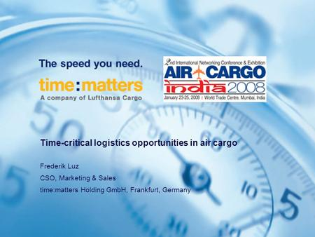 Time-critical logistics opportunities in air cargo Frederik Luz CSO, Marketing & Sales time:matters Holding GmbH, Frankfurt, Germany.