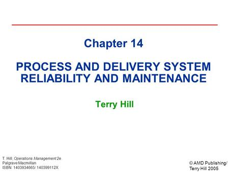 © AMD Publishing/ Terry Hill 2005 T. Hill, Operations Management 2e. Palgrave Macmillan ISBN: 1403934665/ 140399112X Chapter 14 PROCESS AND DELIVERY SYSTEM.