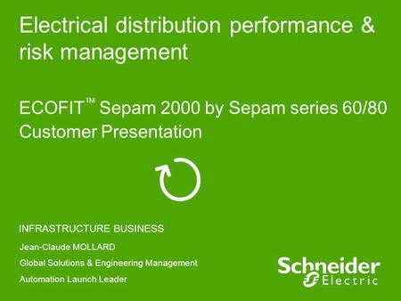 Electrical distribution performance & risk management ECOFIT Sepam 2000 by Sepam series 60/80 Customer Presentation INFRASTRUCTURE BUSINESS Jean-Claude.