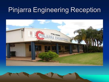 Pinjarra Engineering Reception. Objectives Refurbishment of Valves To supply cost savings To uphold our commitment to OH&S & EH&S issues and our duty.