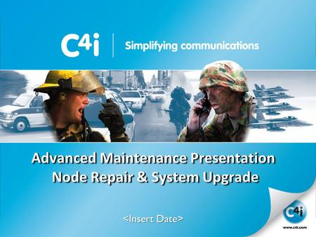 SIMPLE SOLUTIONS FOR COMPLEX ENVIRONMENTS Presentation Template 356-094 Version: 4.0 Advanced Maintenance Presentation Node Repair & System Upgrade.