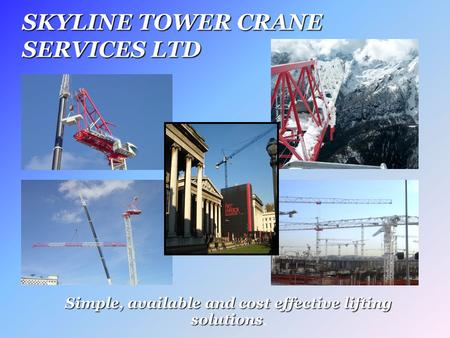 SKYLINE TOWER CRANE SERVICES LTD Simple, available and cost effective lifting solutions.