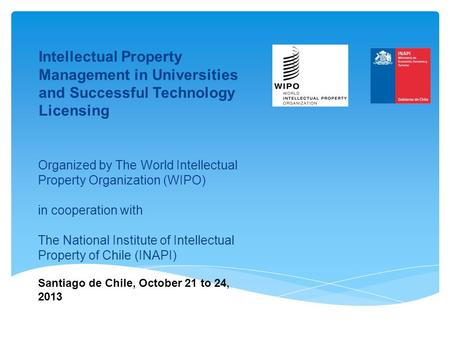 Organized by The World Intellectual Property Organization (WIPO) in cooperation with The National Institute of Intellectual Property of Chile (INAPI) Santiago.
