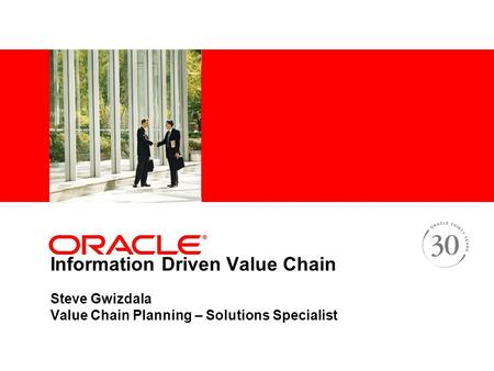Information Driven Value Chain Steve Gwizdala Value Chain Planning – Solutions Specialist.