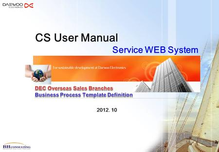 2012. 10 CS User Manual Service WEB System. 1.Process overview 2.Procedure 2.1 Beginning 2.2 New service order(case) 2.3 Purchasing of spare parts 2.4.