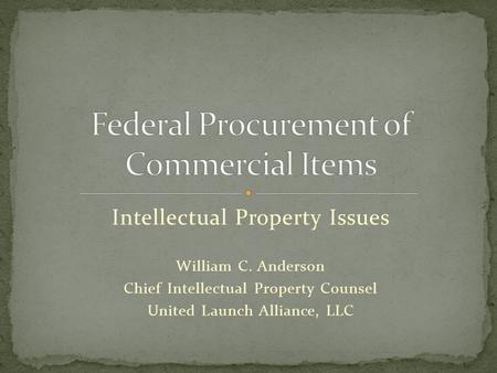 Intellectual Property Issues William C. Anderson Chief Intellectual Property Counsel United Launch Alliance, LLC.