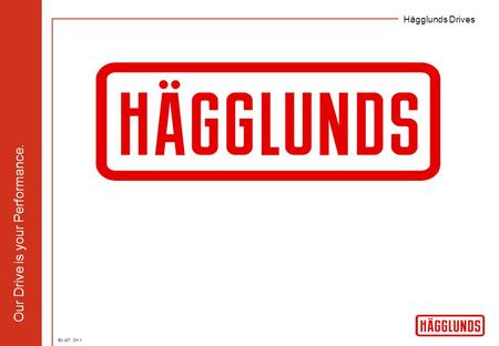 Hägglunds Drives Our Drive is your Performance. EN 407. OH 1.
