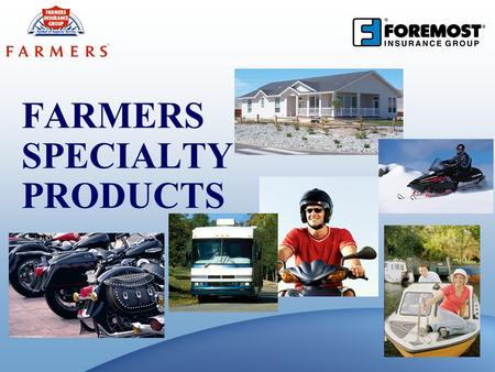 FARMERS SPECIALTY PRODUCTS. 2 Foremost Property Product Overview Distinct Choice Manufactured housing Dwelling Fire Owner Occupied, Vacants, Seasonals.