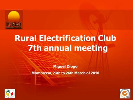 Rural Electrification Club 7th annual meeting Miguel Diogo Mombassa, 23th to 26th March of 2010.