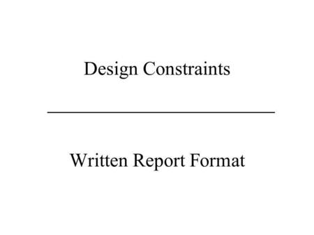 Design Constraints Written Report Format. Product Design Constraints and Requirements Design Engineers must consider a multitude of technical, economic,