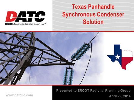 Www.datcllc.com Texas Panhandle Synchronous Condenser Solution Presented to ERCOT Regional Planning Group April 22, 2014.