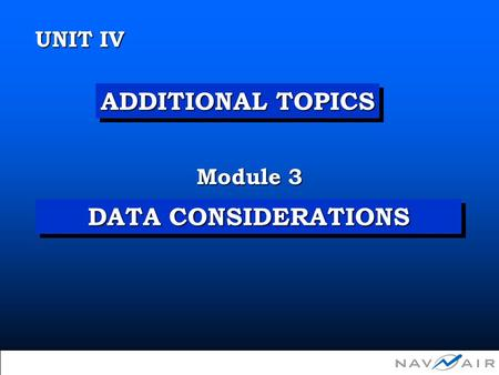 DATA CONSIDERATIONS Module 3 UNIT IV ADDITIONAL TOPICS  Copyright 2002, Information Spectrum, Inc. All Rights Reserved.