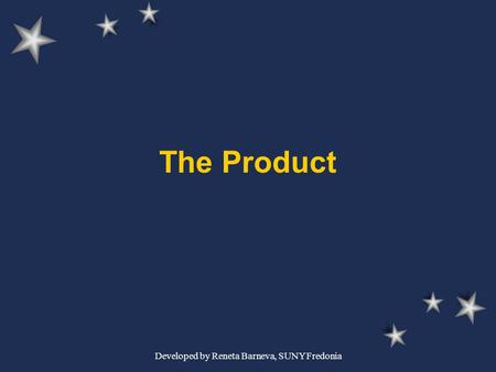 Developed by Reneta Barneva, SUNY Fredonia The Product.