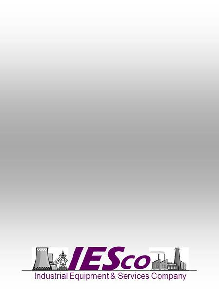 IES Industrial Equipment & Services Company CO. About IESco The company IESco was established in 2011 and is rapidly growing to consolidate its place.