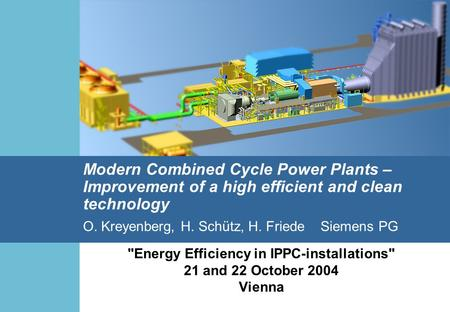 Oct. 21, 2004 Power Generation 1 Authors: Schütz, Kreyenberg, Friede SPG Modern Combined Cycle Power Plants – Improvement of a high efficient and clean.