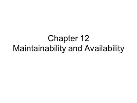 Chapter 12 Maintainability and Availability. 12.1 introduction Availability analysis of the system requires a knowledge: (1)How the components are functional.