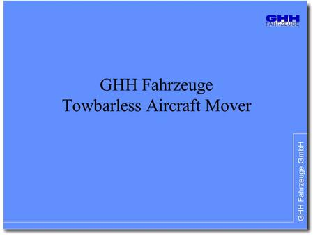 GHH Fahrzeuge GmbH GHH Fahrzeuge Towbarless Aircraft Mover.