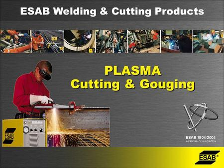 PLASMA Cutting & Gouging PLASMA Cutting & Gouging ESAB Welding & Cutting Products.
