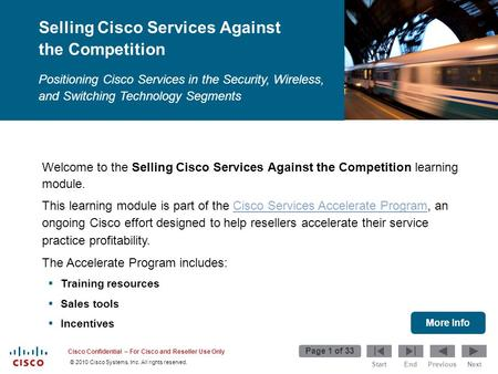 Start Page 1 of 33 EndPreviousNext © 2010 Cisco Systems, Inc. All rights reserved. Cisco Confidential – For Cisco and Reseller Use Only Welcome to the.