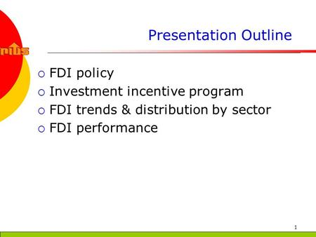 1 Presentation Outline FDI policy Investment incentive program FDI trends & distribution by sector FDI performance.