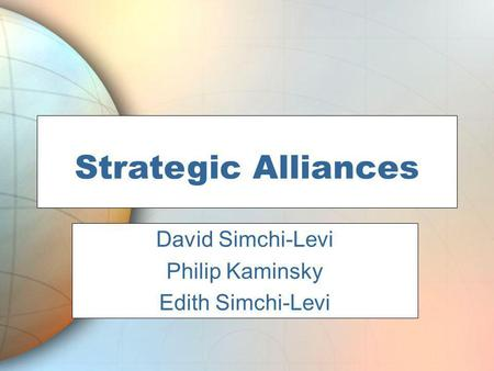 Strategic Alliances David Simchi-Levi Philip Kaminsky