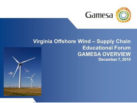 Virginia Offshore Wind – Supply Chain Educational Forum GAMESA OVERVIEW December 7, 2010.