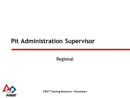 FIRST Training Resource – Volunteers Pit Administration Supervisor Regional.