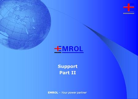 Support Part II EMROL – Your power partner Support – Part two What are profiles and an explanation of the parameters How to improve the accuracy of a.