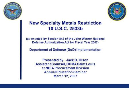0 New Specialty Metals Restriction 10 U.S.C. 2533b (as enacted by Section 842 of the John Warner National Defense Authorization Act for Fiscal Year 2007)
